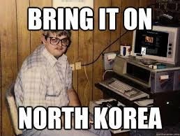 Bring it on North korea - Socially Retarded Computer Nerd - quickmeme via Relatably.com