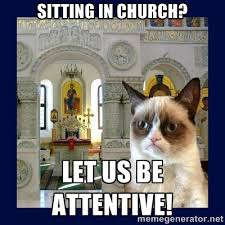 Sitting in Church? Let us be attentive! - Grumpy Orthodox Cat ... via Relatably.com
