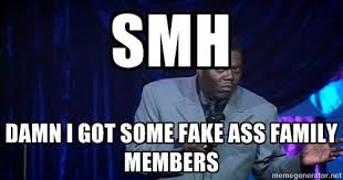 Smh Damn I Got Some Fake Ass Family Members - Bernie Mac Funny ... via Relatably.com