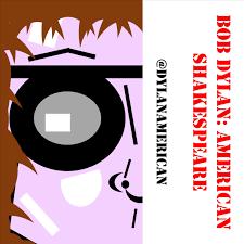 Bob Dylan: American Shakespeare