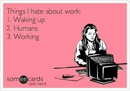 Things I hate about work - Funny Memes via Relatably.com