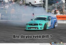 Do You Even Drift ? by vincharello - Meme Center via Relatably.com