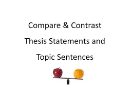 compare contrast essay thesis amp topic sentence examples authorstream compare contrast essay thesis amp topic sentence examples