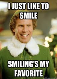 I just like to smile smiling's my favorite - Buddy the Elf - quickmeme via Relatably.com