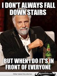 I don't always fall down stairs - Memestache via Relatably.com