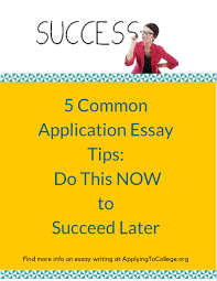 common application essay tips do this now succeed later 5 common application essay tips do this now succeed later