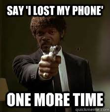 say 'i lost my phone' One more time - Pulp Fiction meme - quickmeme via Relatably.com