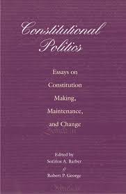 sample chapter for barber  s a  and george  r p   eds    essays on constitution making  maintenance  and change edited by sotirios a  barber  amp  robert p  george