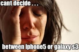 Meme Maker - cant decide . . . between iphone5 or galaxy s3 Meme ... via Relatably.com