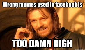 Wrong memes used in facebook is TOO DAMN HIGH - One Does Not ... via Relatably.com