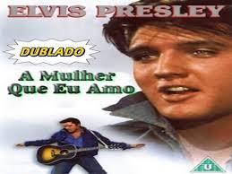 #2 Elvis Presley - A mulher que eu Amo (BR) COMPLETO - YouTube