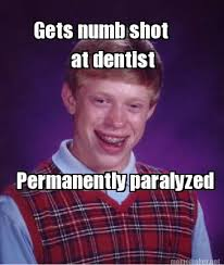 Meme Maker - Gets numb shot at dentist Permanently paralyzed Meme ... via Relatably.com