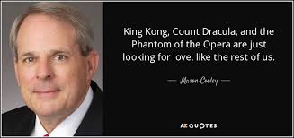 Mason Cooley quote: King Kong, Count Dracula, and the Phantom of ... via Relatably.com