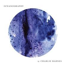 <b>Charlie Barnes</b> - <b>Oceanography</b> Lyrics and Tracklist | Genius