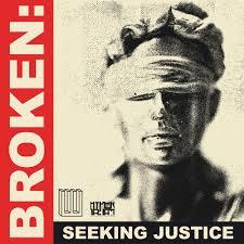 BROKEN: Seeking Justice