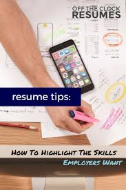 resume tips how to highlight the skills employers want resume tips how to highlight the skills employers want off the clock resumes