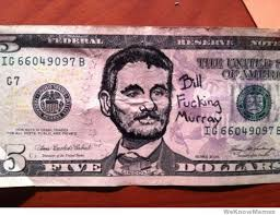 Bill Murray 5 Dollar Bill | WeKnowMemes via Relatably.com