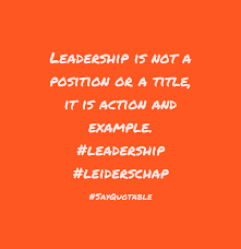 quote about leadership is not a position or a title it is action quote leadership is not a position or a title it is action and example