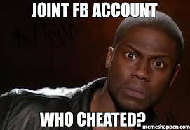 Joint FB account WHO CHEATED? meme - Kevin Hart The Hell (26131 ... via Relatably.com
