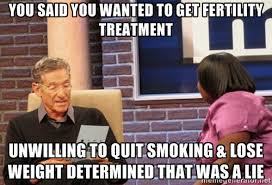 You said you wanted to get fertility treatment Unwilling to quit ... via Relatably.com