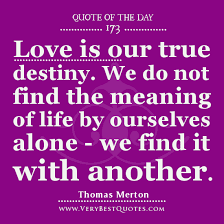 Quote For The Day: Love is our true destiny - Inspirational Quotes ... via Relatably.com