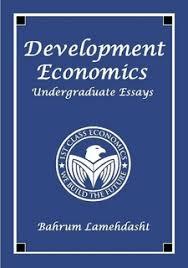 development economics  undergraduate essays by bahrum lamehdasht    development economics  undergraduate essays