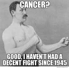 Overly Manly Man On Cancer | WeKnowMemes via Relatably.com