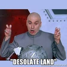 "Desolate Land"" - Dr Evil meme 