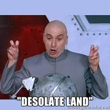 """Desolate Land"""" - Dr Evil meme   Meme Generator via Relatably.com"""