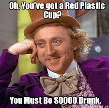 Meme Maker - Oh, You've got a Red Plastic Cup? You Must Be SOOOO ... via Relatably.com