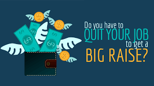 do you have to quit your job to get a big raise simple programmer