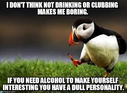 Alcohol - Unpopular Opinion Puffin meme on Memegen via Relatably.com