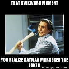 That Awkward moment you realize Batman murdered The Joker ... via Relatably.com