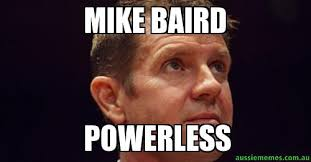 Mike Baird - Powerless - Custom Meme | Aussie Memes via Relatably.com