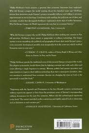 why did europe conquer the world the princeton economic history why did europe conquer the world the princeton economic history of the western world philip t hoffman 9780691139708 com books