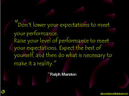 don t lower your expectations to meet your performance raise your don t lower your expectations to meet your performance raise your level of performance
