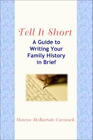 the armchair genealogist    to write my family history stories  i was excited to hear sharon had written a new book  tell it short  a guide to writing your family history in brief