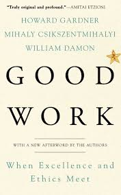 good work when excellence and ethics meet howard e gardner good work when excellence and ethics meet howard e gardner mihaly csikszentmihalyi william damon 9780465026081 com books