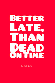 road traffic quotes traffic safety slogans quotes wishes better late than dead on time