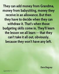 babysitting quotes page 1 quotehd dara duguay they can add money from grandma money from babysitting money they