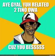 aye-gyal-yuh-related-2-tino-owa-cuz-you-besssss-thumb.jpg via Relatably.com