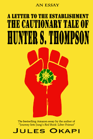 a letter to the establishment the cautionary tale of a letter to the establishment the cautionary tale of hunter s thompson
