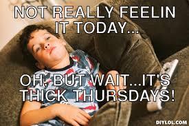 Thick Thursday Meme Generator - DIY LOL via Relatably.com