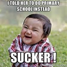 i told her to do primary school instead sucker ! - evil toddler ... via Relatably.com