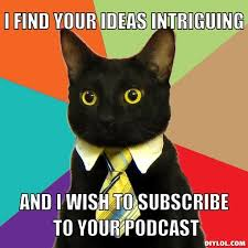 business-cat-meme-generator-i-find-your-ideas-intriguing-and-i-wish-to-subscribe-to-your-podcast-31fb6d.jpg via Relatably.com