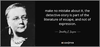 Dorothy L. Sayers quote: make no mistake about it, the detective ... via Relatably.com