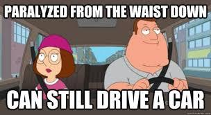 Paralyzed from the waist down can still drive a car - Scumbag Joe ... via Relatably.com