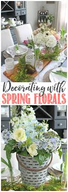 Spring Decorating A Springtime Prelude Decorating With Faux Flowers Clean And