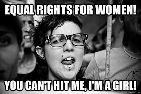equal rights for women! you can't hit me, i'm a girl! | humor ... via Relatably.com
