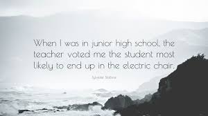 sylvester stallone quote when i was in junior high school the sylvester stallone quote when i was in junior high school the teacher voted